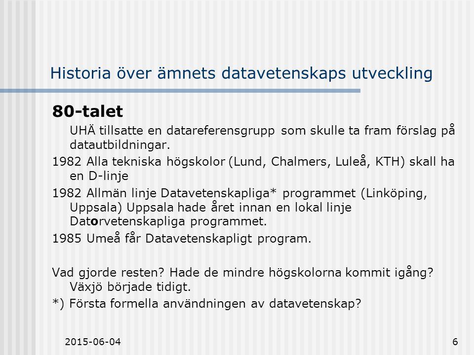 2015-06-046 Historia över ämnets datavetenskaps utveckling 80-talet UHÄ tillsatte en datareferensgrupp som skulle ta fram förslag på datautbildningar.