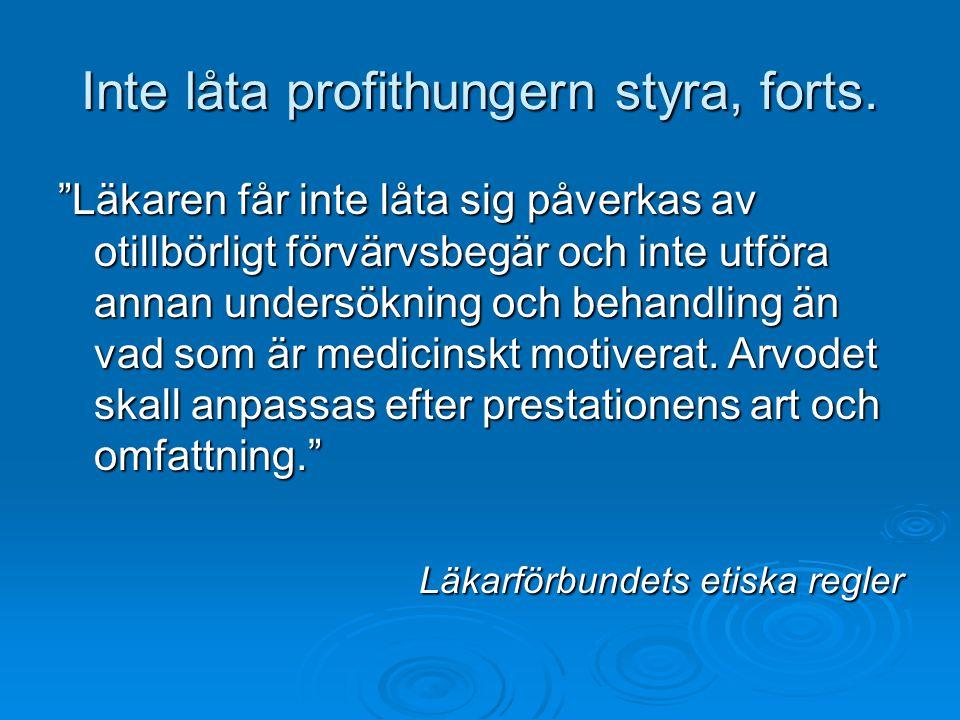 """Inte låta profithungern styra, forts. """"Läkaren får inte låta sig påverkas av otillbörligt förvärvsbegär och inte utföra annan undersökning och behandl"""