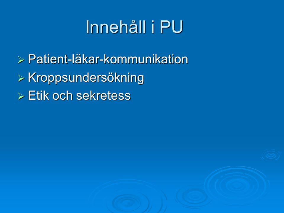 Innehåll i PU  Patient-läkar-kommunikation  Kroppsundersökning  Etik och sekretess