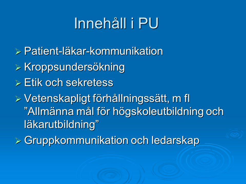 """Innehåll i PU  Patient-läkar-kommunikation  Kroppsundersökning  Etik och sekretess  Vetenskapligt förhållningssätt, m fl """"Allmänna mål för högskol"""