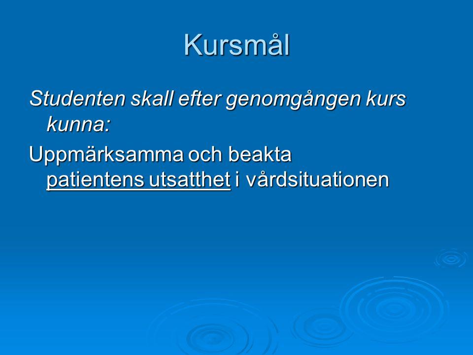 Kursmål Studenten skall efter genomgången kurs kunna: Uppmärksamma och beakta patientens utsatthet i vårdsituationen