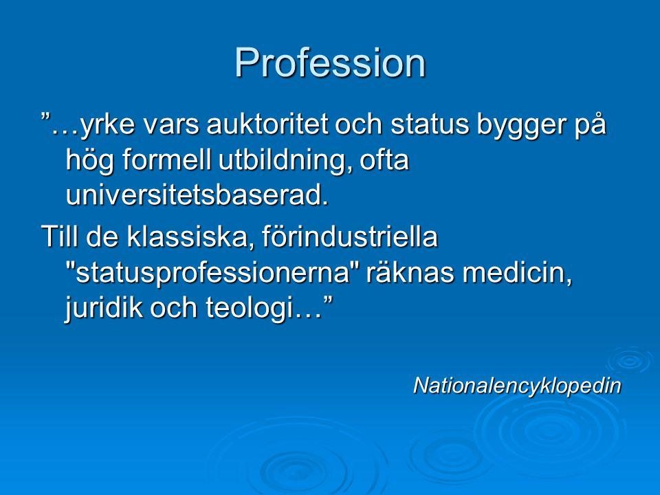 """Profession """"…yrke vars auktoritet och status bygger på hög formell utbildning, ofta universitetsbaserad. Till de klassiska, förindustriella"""