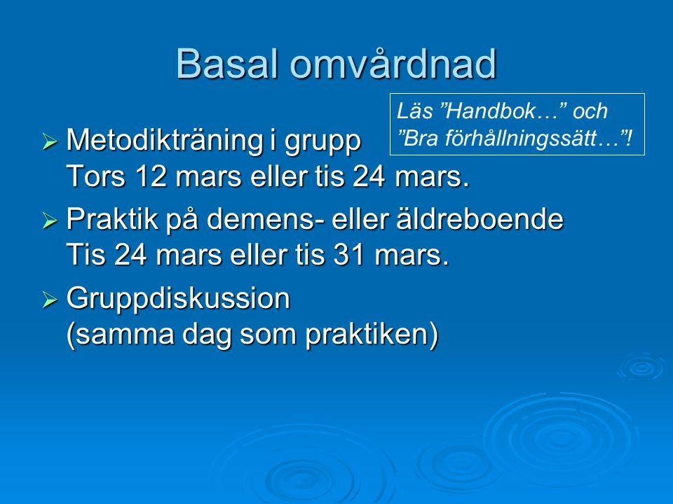 Basal omvårdnad  Metodikträning i grupp Tors 12 mars eller tis 24 mars.  Praktik på demens- eller äldreboende Tis 24 mars eller tis 31 mars.  Grupp