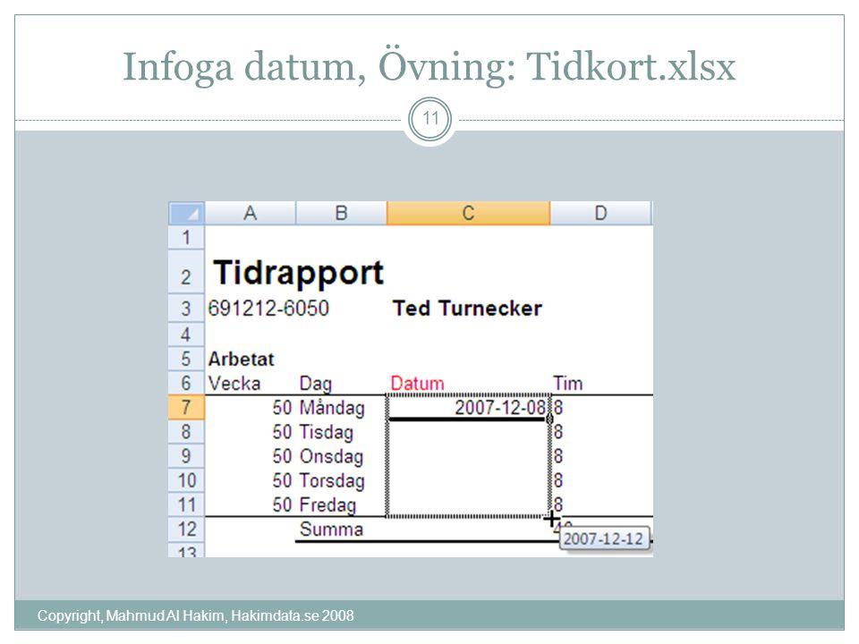 Infoga datum, Övning: Tidkort.xlsx Copyright, Mahmud Al Hakim, Hakimdata.se 2008 11