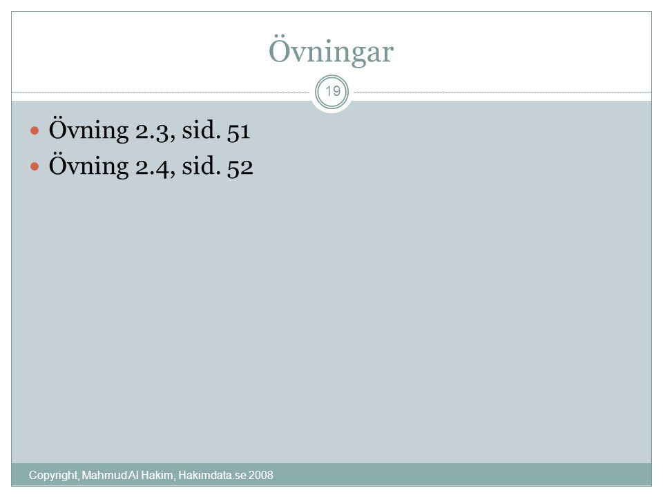 Övningar Copyright, Mahmud Al Hakim, Hakimdata.se 2008 19 Övning 2.3, sid. 51 Övning 2.4, sid. 52