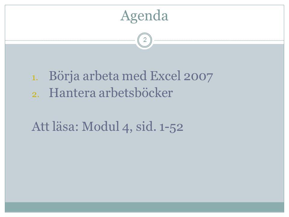 Agenda 2 1. Börja arbeta med Excel 2007 2. Hantera arbetsböcker Att läsa: Modul 4, sid. 1-52