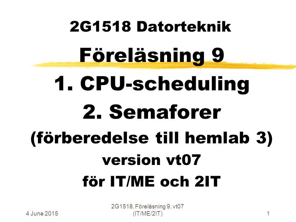 4 June 2015 2G1518, Föreläsning 9, vt07 (IT/ME/2IT)1 2G1518 Datorteknik Föreläsning 9 1.