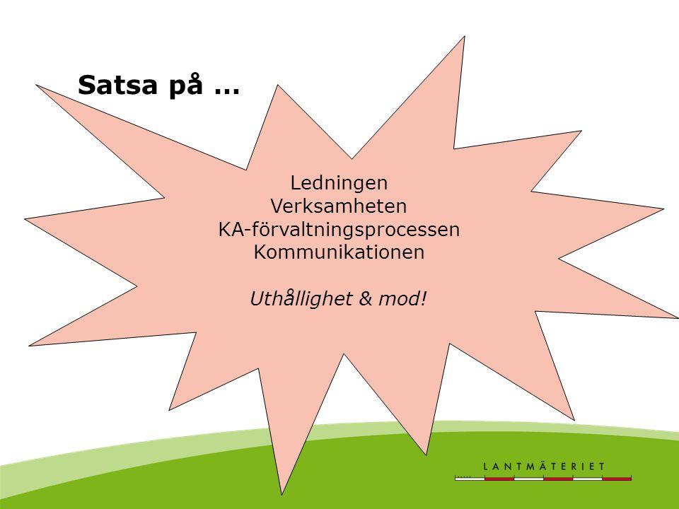 Satsa på … Ledningen Verksamheten KA-förvaltningsprocessen Kommunikationen Uthållighet & mod!
