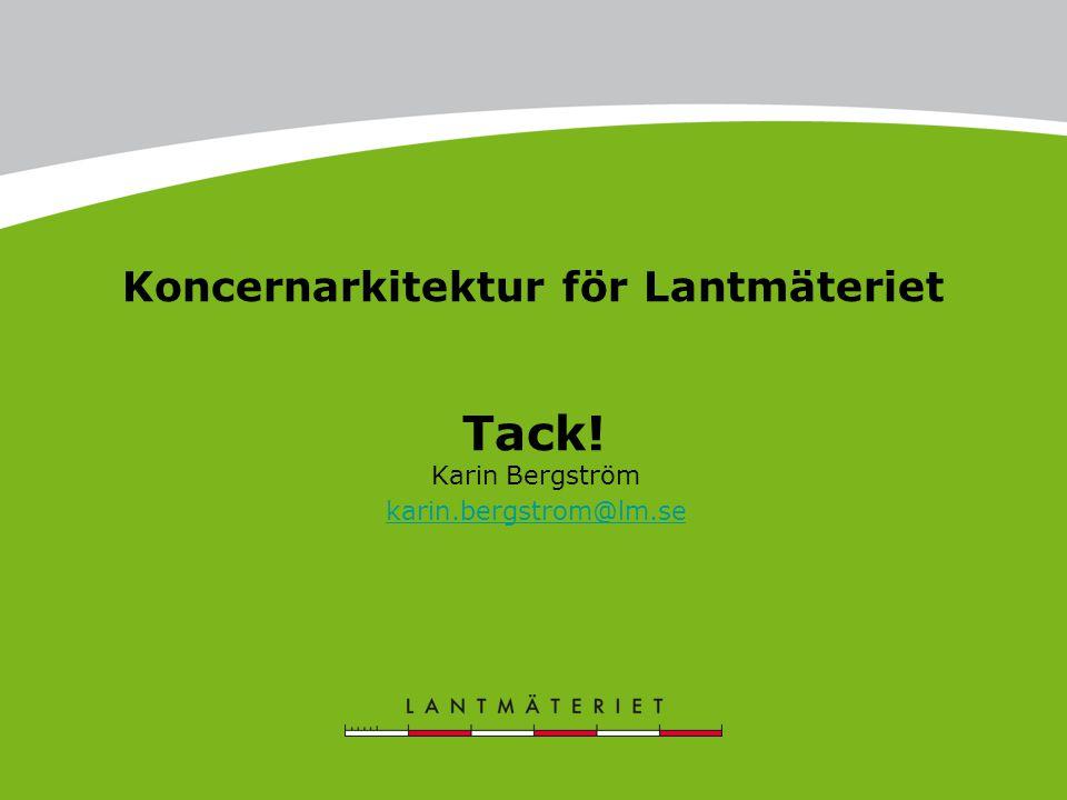 Tack! Karin Bergström karin.bergstrom@lm.se Koncernarkitektur för Lantmäteriet