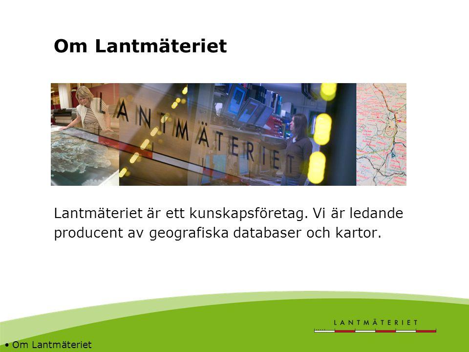 Om Lantmäteriet Lantmäteriet är ett kunskapsföretag. Vi är ledande producent av geografiska databaser och kartor. Om Lantmäteriet