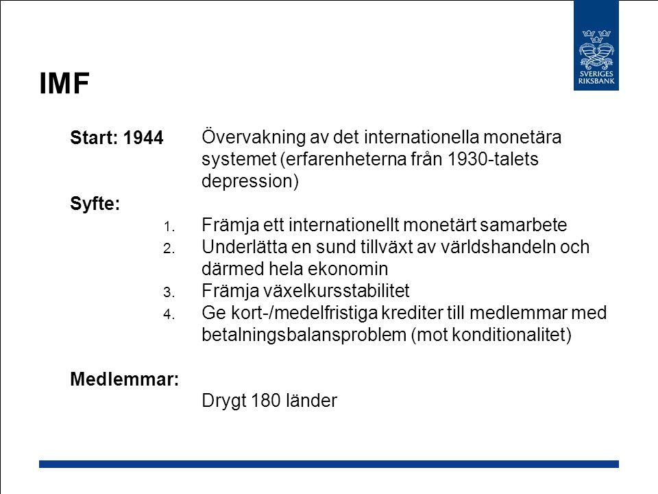 IMF  Start: 1944  Syfte:  Medlemmar:  Övervakning av det internationella monetära systemet (erfarenheterna från 1930-talets depression) 1.