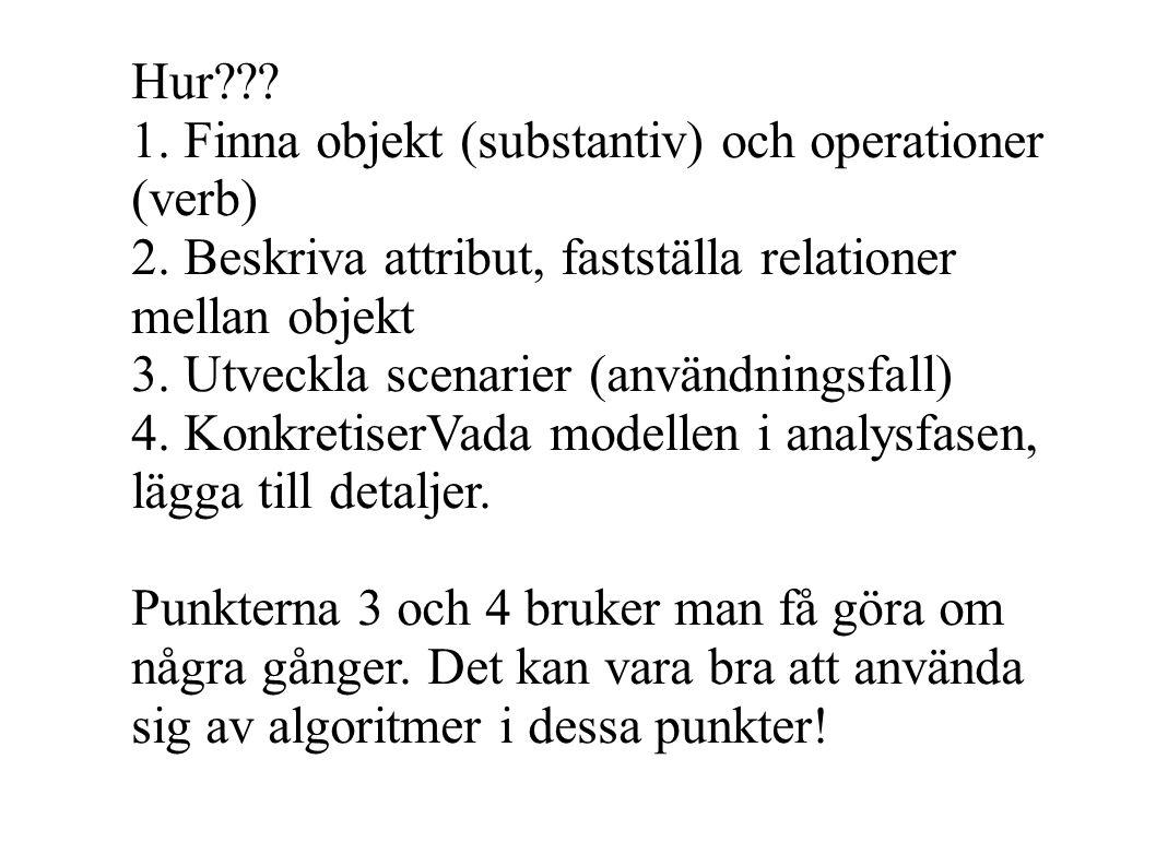Hur??.1. Finna objekt (substantiv) och operationer (verb) 2.