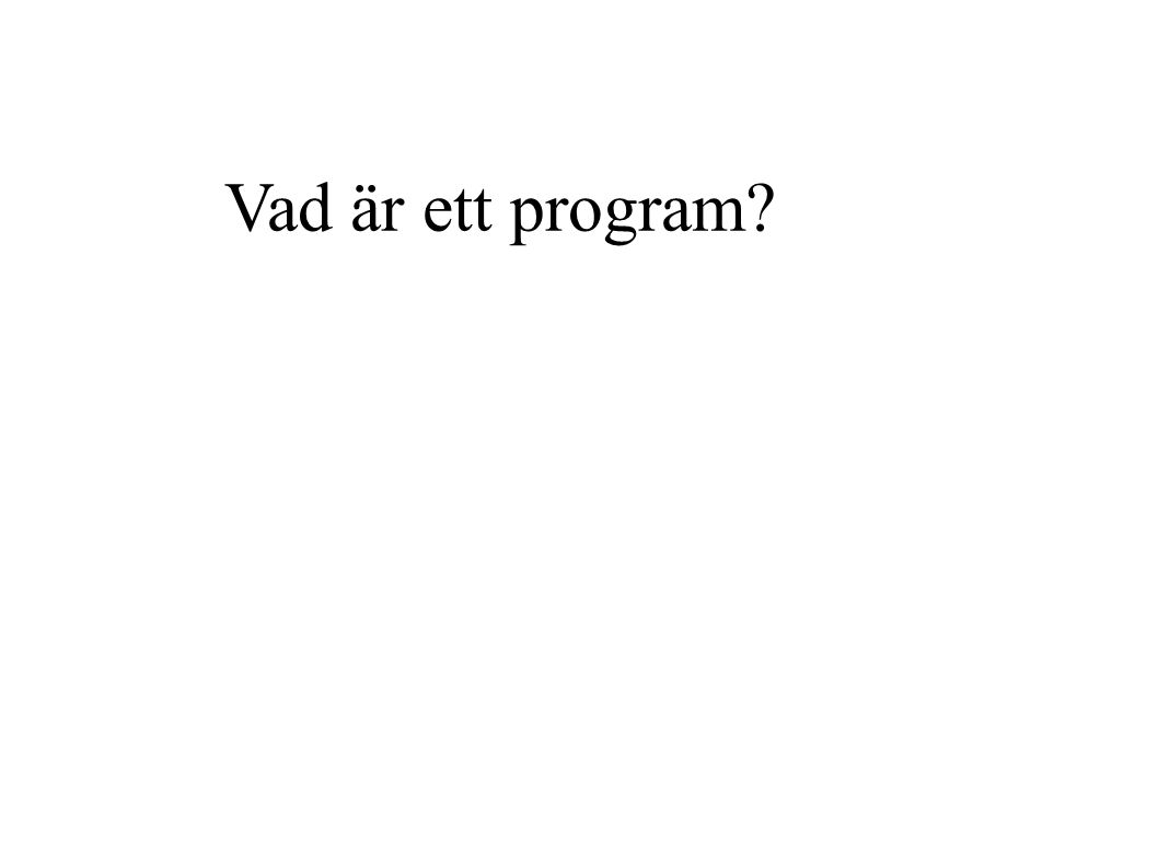 Ett program är en ordnad samling instruktioner som talar om för datorn vad vi vill att den skall göra.