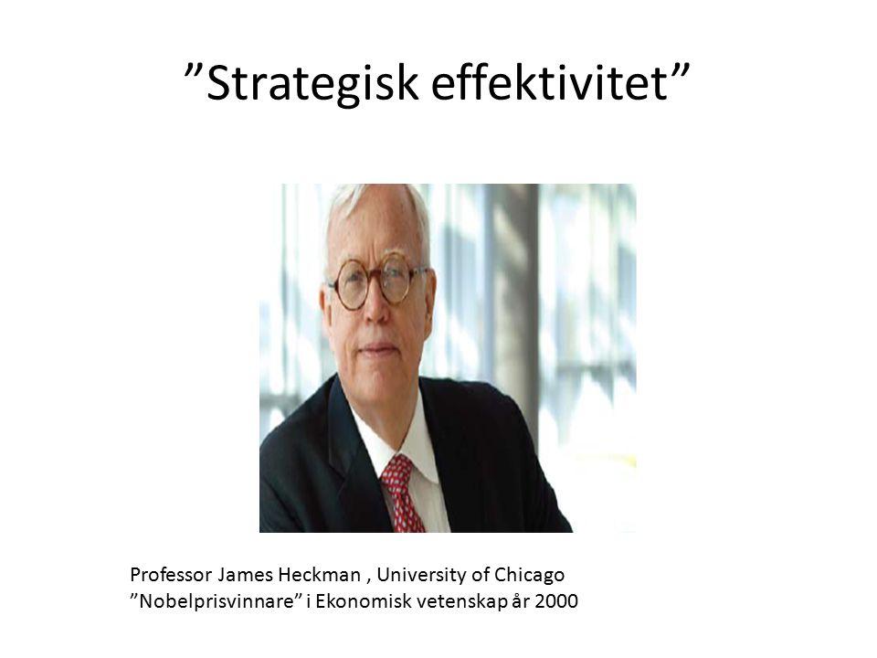 Professor James Heckman, University of Chicago Nobelprisvinnare i Ekonomisk vetenskap år 2000 Strategisk effektivitet