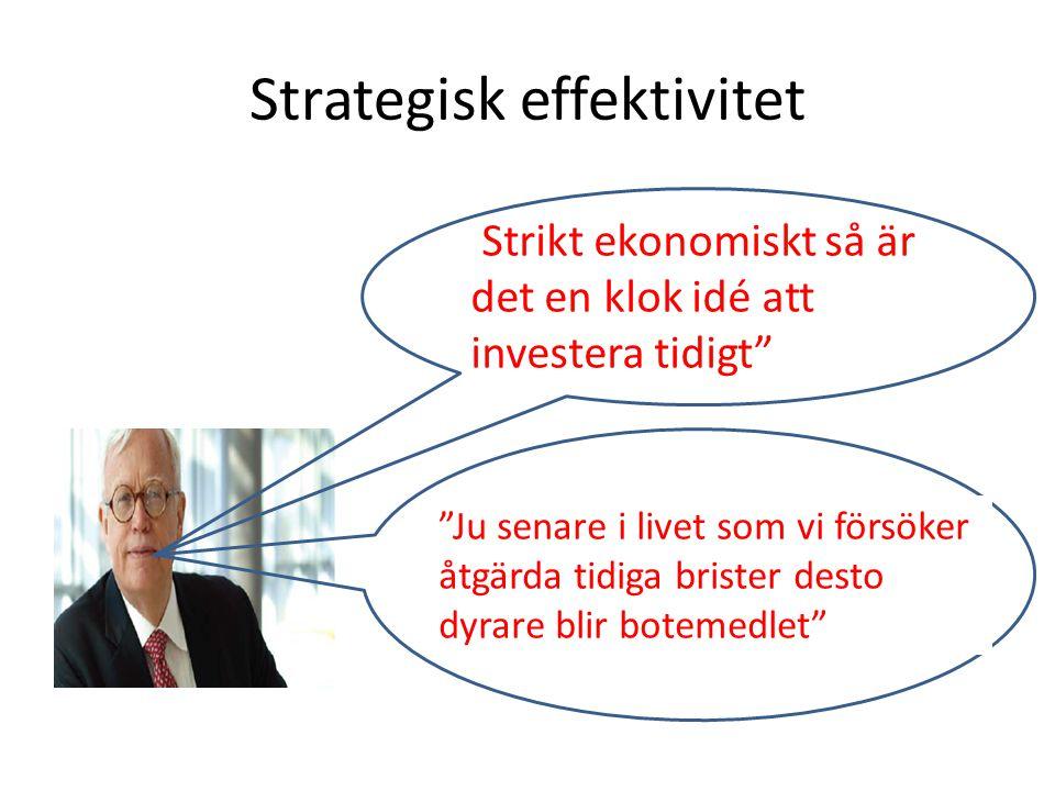 Strategisk effektivitet Ju senare i livet som vi försöker åtgärda tidiga brister desto dyrare blir botemedlet Strikt ekonomiskt så är det en klok idé att investera tidigt