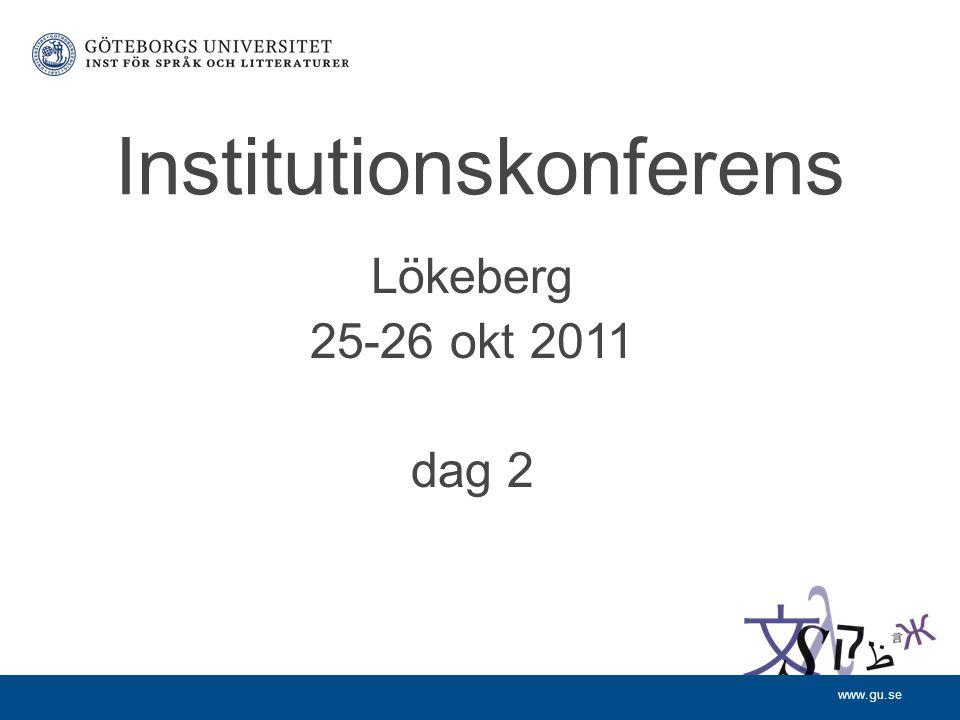 www.gu.se Institutionskonferens Lökeberg 25-26 okt 2011 dag 2