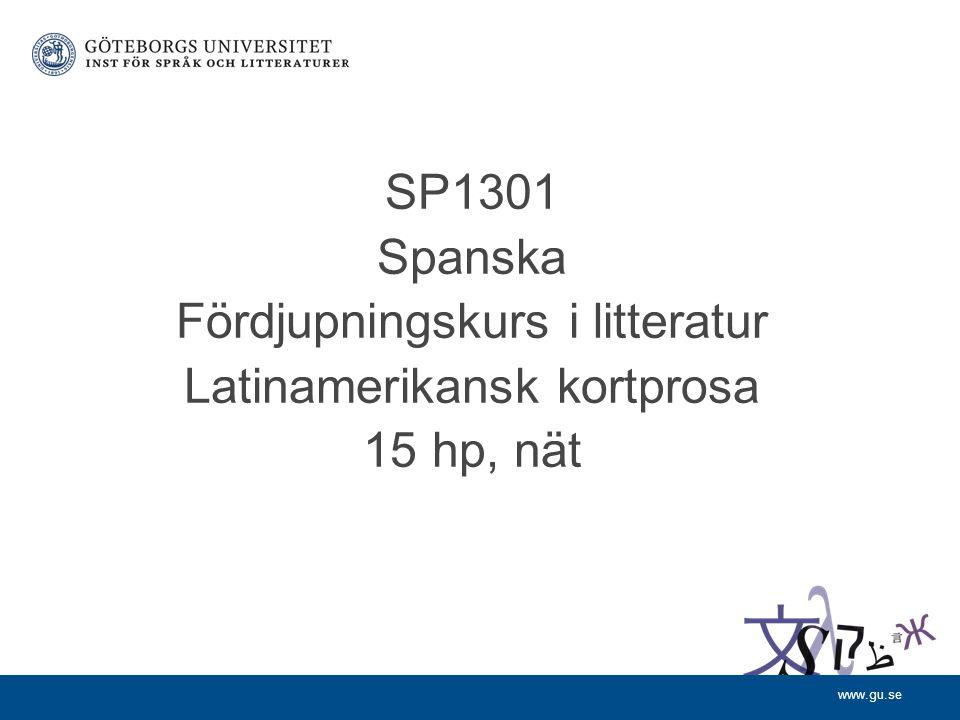 www.gu.se SP1301 Spanska Fördjupningskurs i litteratur Latinamerikansk kortprosa 15 hp, nät