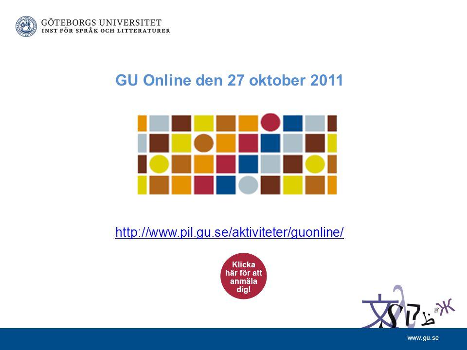 www.gu.se GU Online den 27 oktober 2011 http://www.pil.gu.se/aktiviteter/guonline/