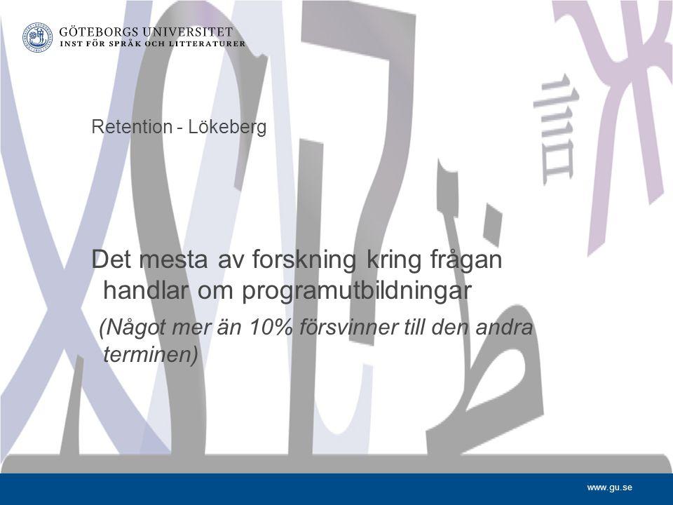 www.gu.se Retention - Lökeberg Det mesta av forskning kring frågan handlar om programutbildningar (Något mer än 10% försvinner till den andra terminen)
