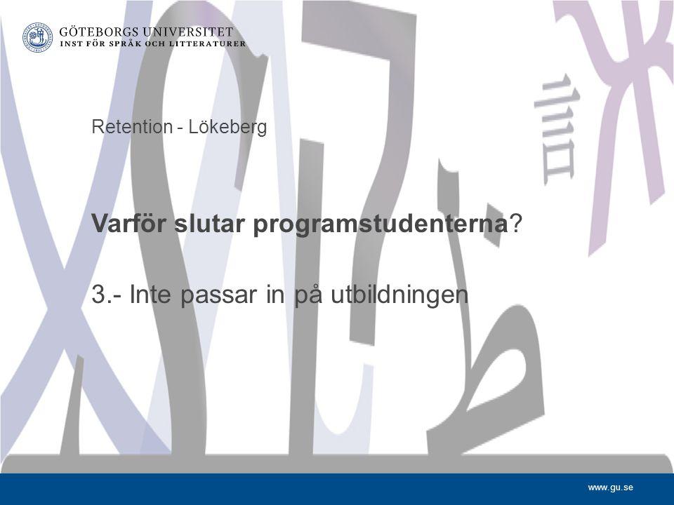 www.gu.se Retention - Lökeberg Varför slutar programstudenterna? 3.- Inte passar in på utbildningen