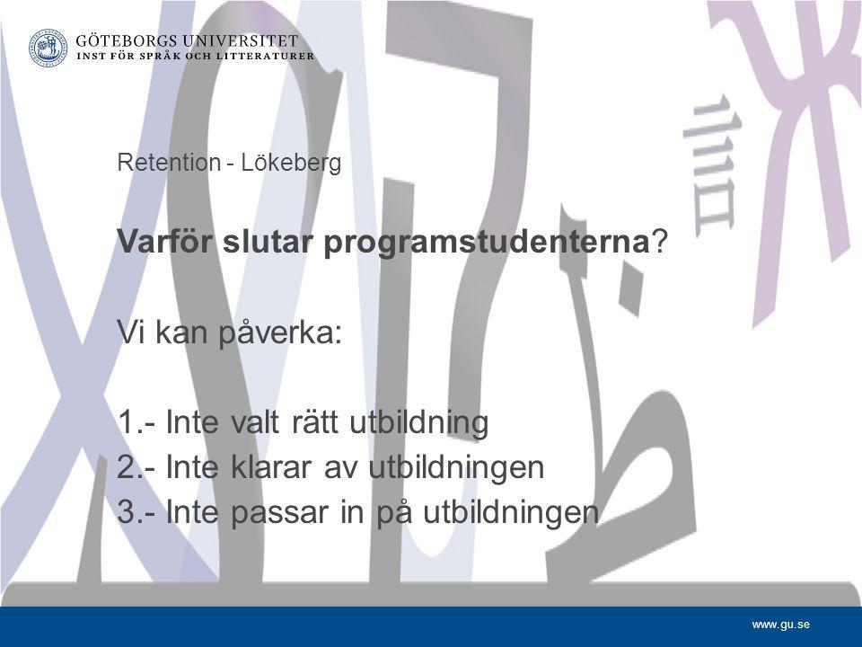www.gu.se Retention - Lökeberg Varför slutar programstudenterna.