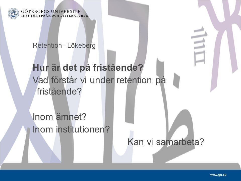 www.gu.se Retention - Lökeberg Hur är det på fristående.