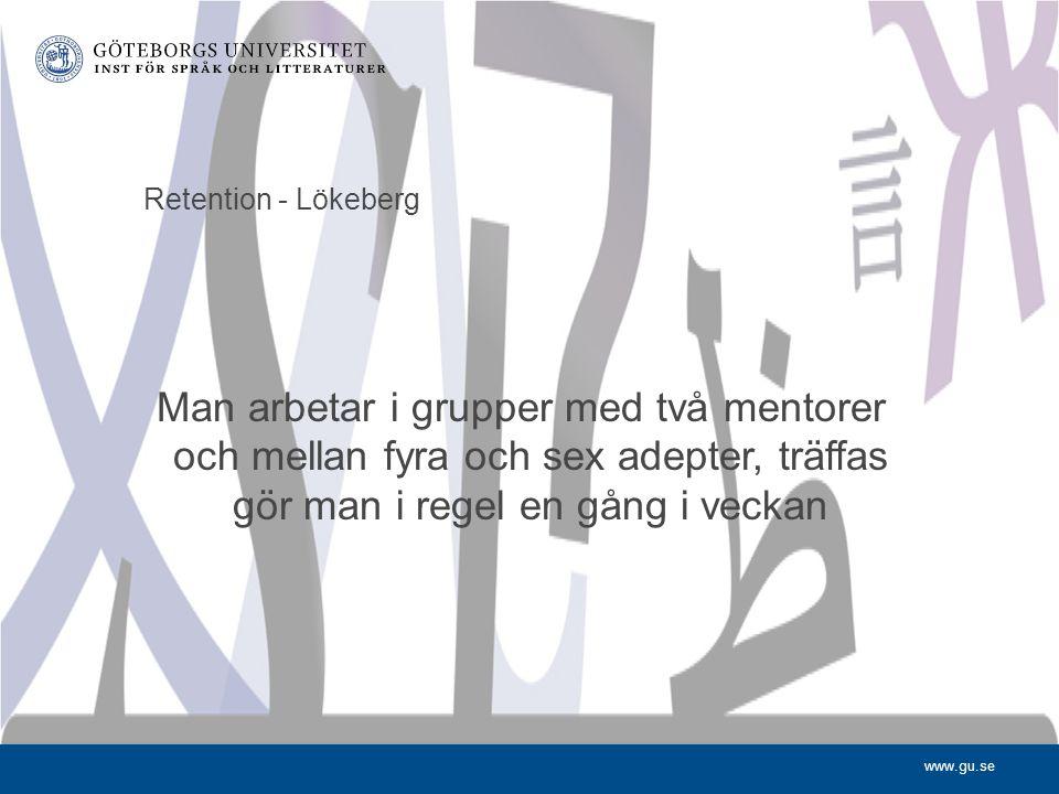 www.gu.se Retention - Lökeberg Man arbetar i grupper med två mentorer och mellan fyra och sex adepter, träffas gör man i regel en gång i veckan