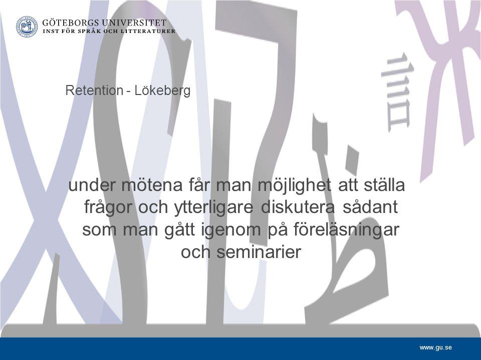 www.gu.se Retention - Lökeberg under mötena får man möjlighet att ställa frågor och ytterligare diskutera sådant som man gått igenom på föreläsningar och seminarier