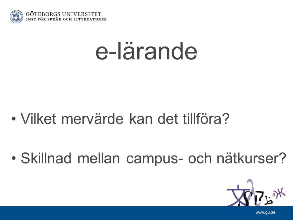 www.gu.se e-lärande Vilket mervärde kan det tillföra? Skillnad mellan campus- och nätkurser?