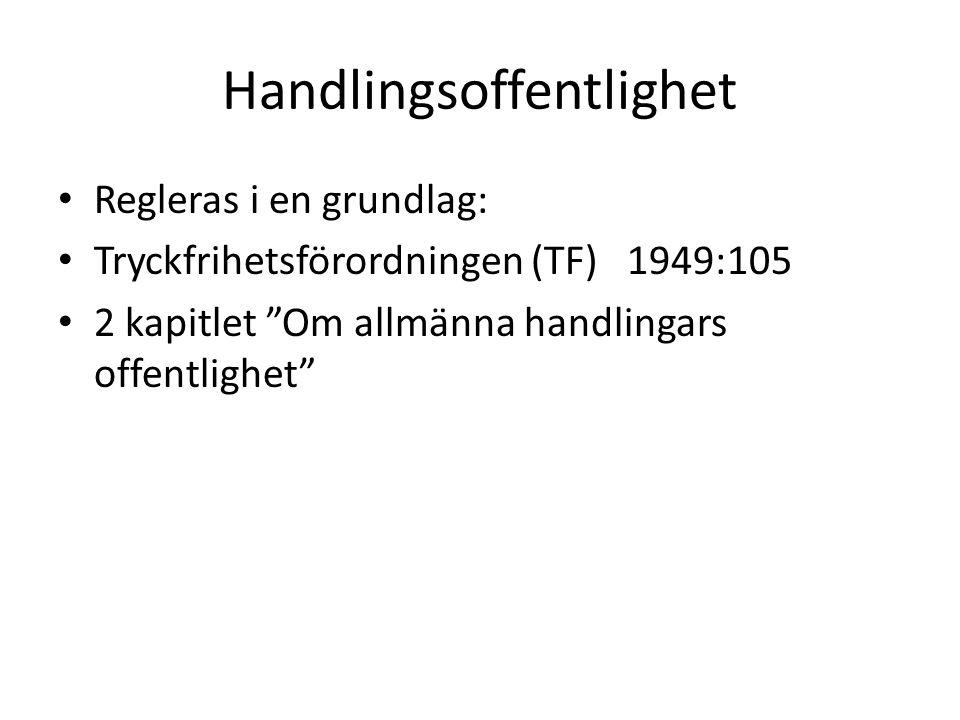 """Handlingsoffentlighet Regleras i en grundlag: Tryckfrihetsförordningen (TF) 1949:105 2 kapitlet """"Om allmänna handlingars offentlighet"""""""