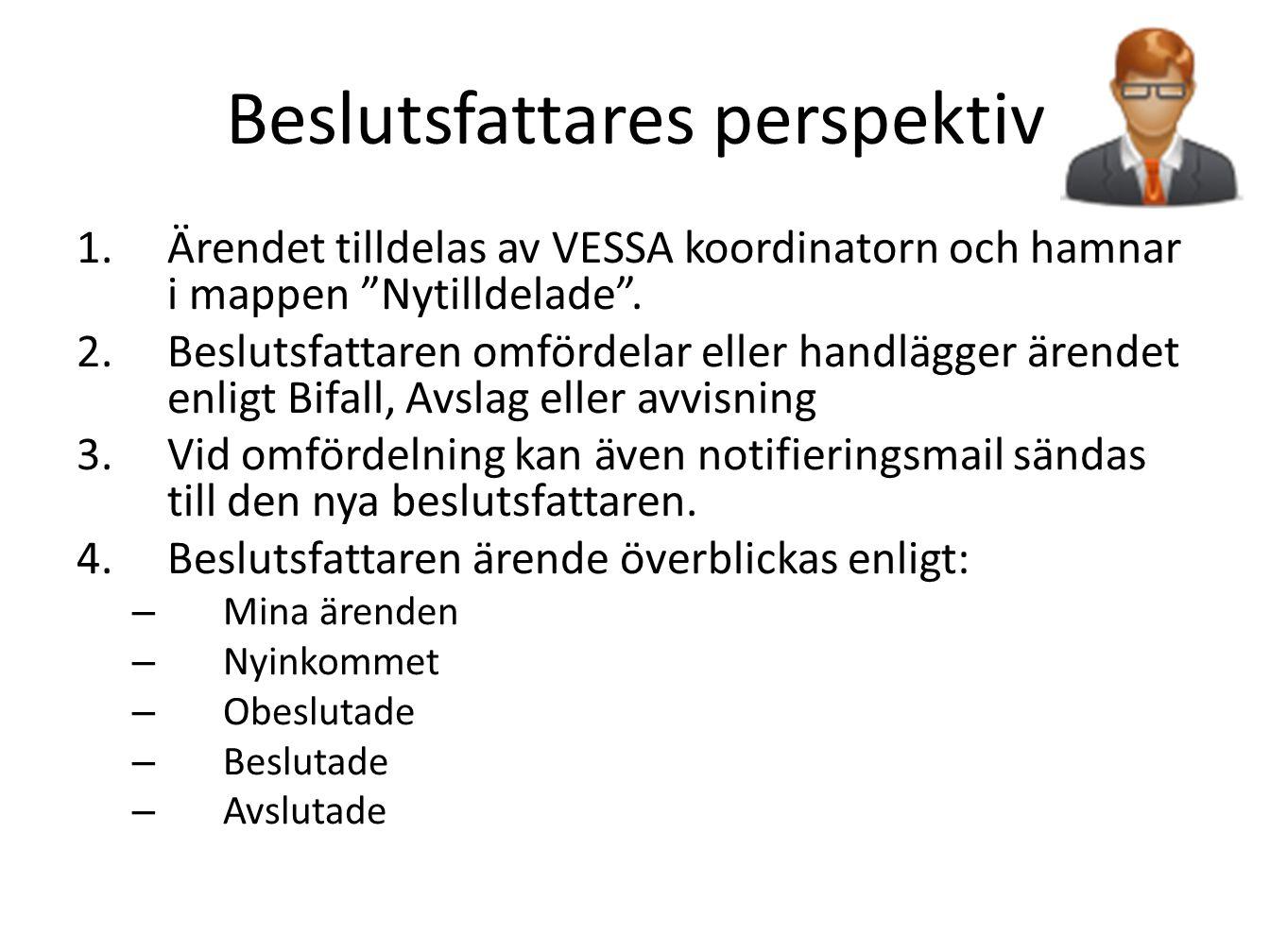 """Beslutsfattares perspektiv 1.Ärendet tilldelas av VESSA koordinatorn och hamnar i mappen """"Nytilldelade"""". 2.Beslutsfattaren omfördelar eller handlägger"""