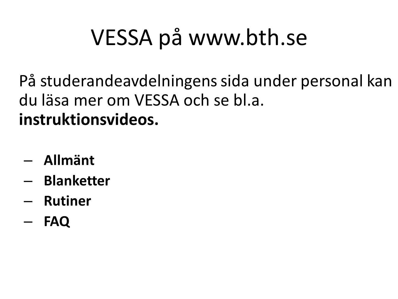 VESSA på www.bth.se På studerandeavdelningens sida under personal kan du läsa mer om VESSA och se bl.a. instruktionsvideos. – Allmänt – Blanketter – R