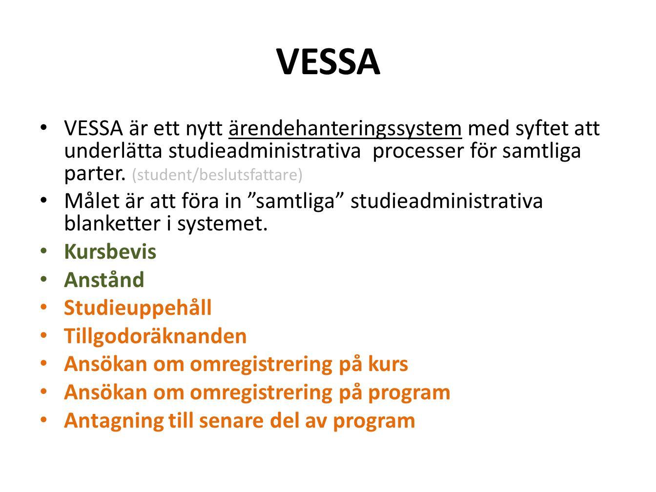 VESSA VESSA är ett nytt ärendehanteringssystem med syftet att underlätta studieadministrativa processer för samtliga parter. (student/beslutsfattare)