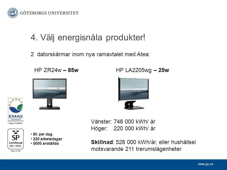 www.gu.se 4. Välj energisnåla produkter! 8h per dag 220 arbetsdagar 5000 anställda Vänster: 748 000 kWh/ år Höger: 220 000 kWh/ år Skillnad: 528 000 k