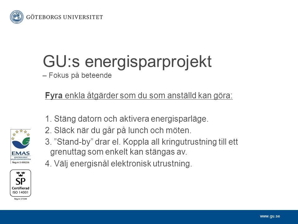 www.gu.se GU:s energisparprojekt – Fokus på beteende Fyra enkla åtgärder som du som anställd kan göra: 1.