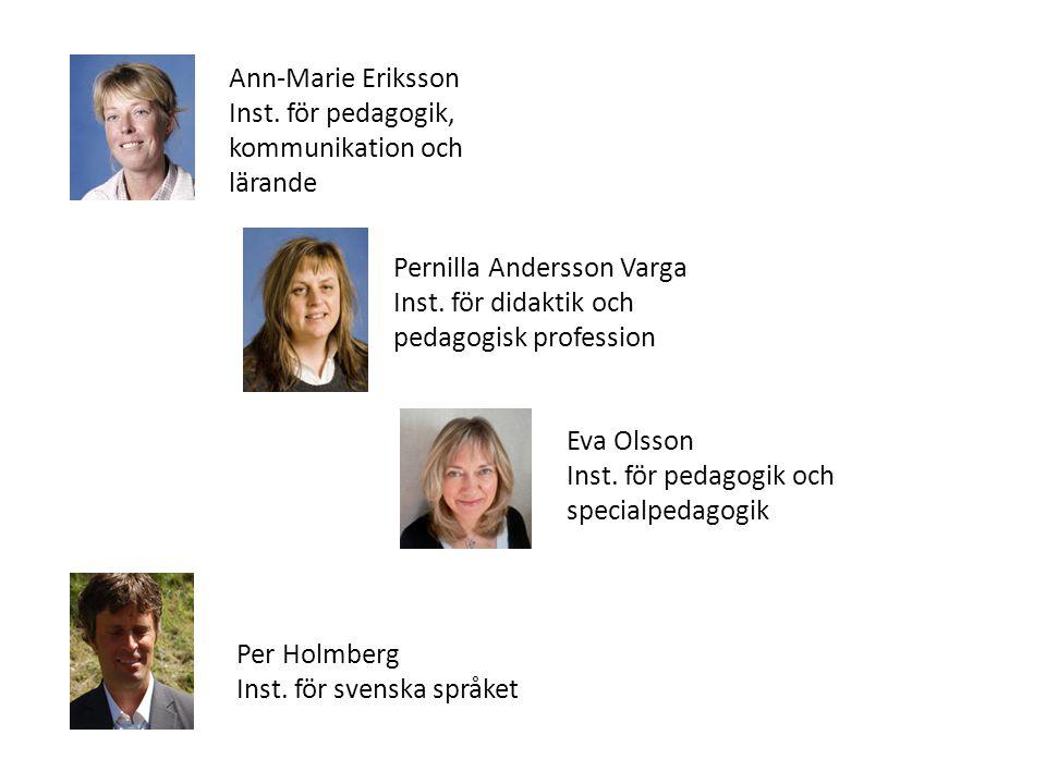 Ann-Marie Eriksson Inst. för pedagogik, kommunikation och lärande Pernilla Andersson Varga Inst. för didaktik och pedagogisk profession Eva Olsson Ins
