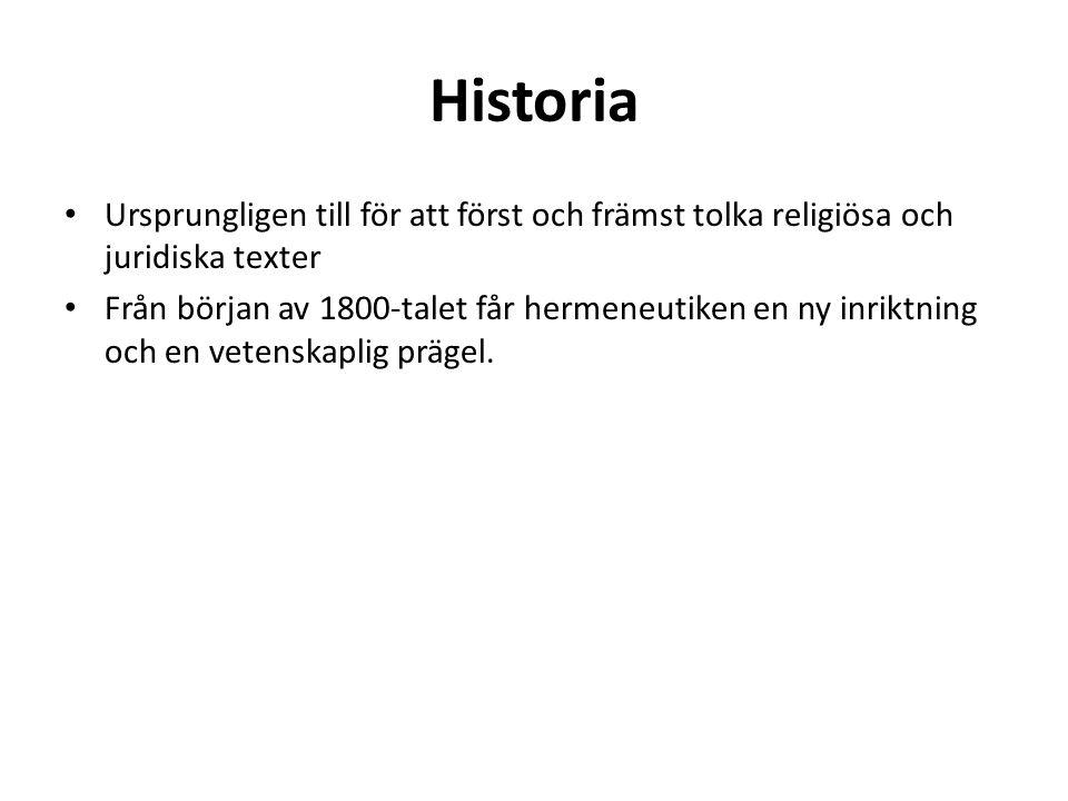 Historia Ursprungligen till för att först och främst tolka religiösa och juridiska texter Från början av 1800-talet får hermeneutiken en ny inriktning