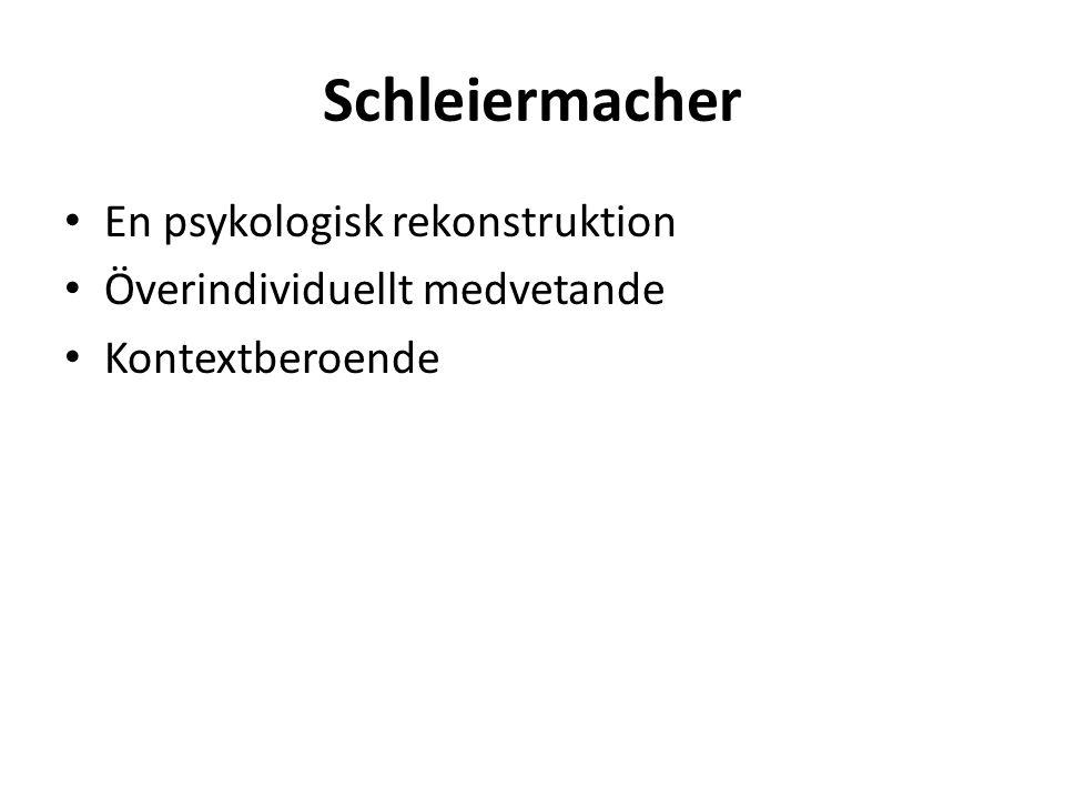 Schleiermacher En psykologisk rekonstruktion Överindividuellt medvetande Kontextberoende