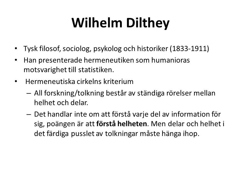 Wilhelm Dilthey Tysk filosof, sociolog, psykolog och historiker (1833-1911) Han presenterade hermeneutiken som humanioras motsvarighet till statistike