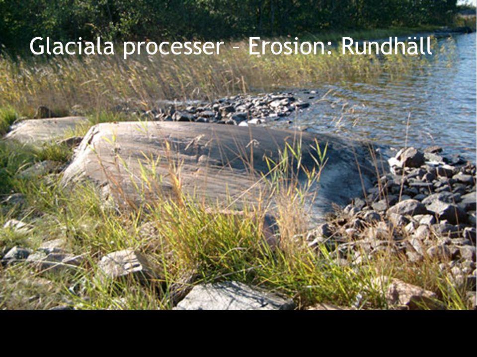 Glaciala processer – Erosion: Rundhäll