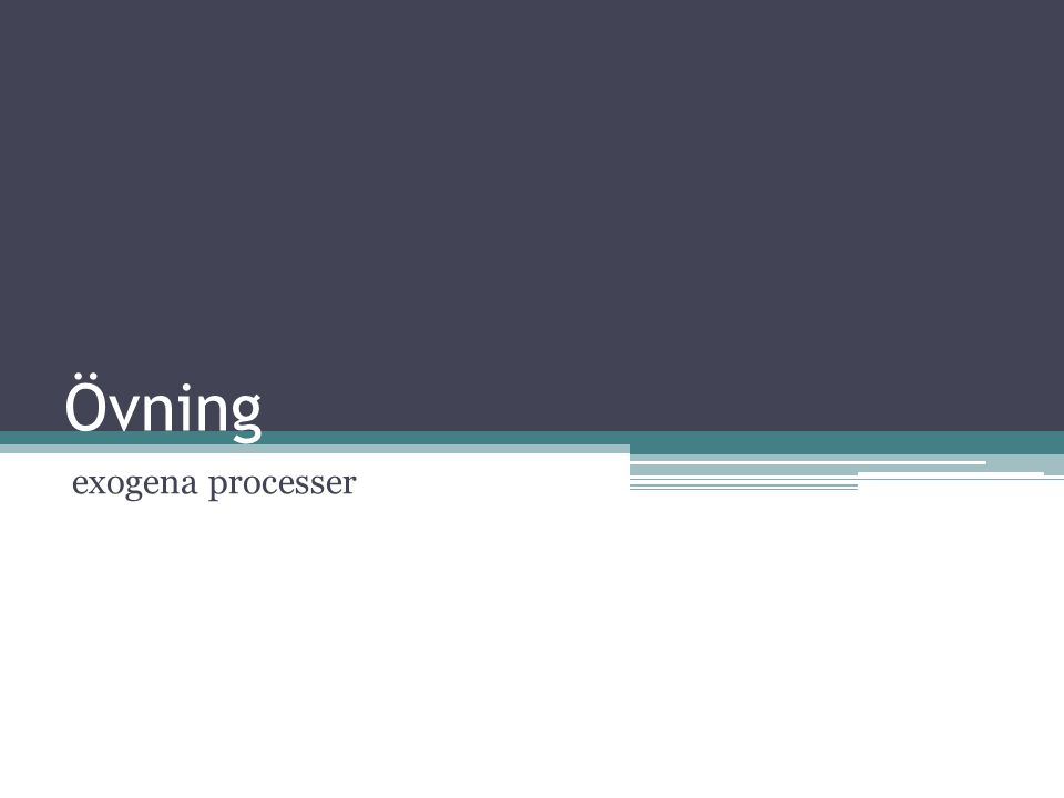 Övning exogena processer