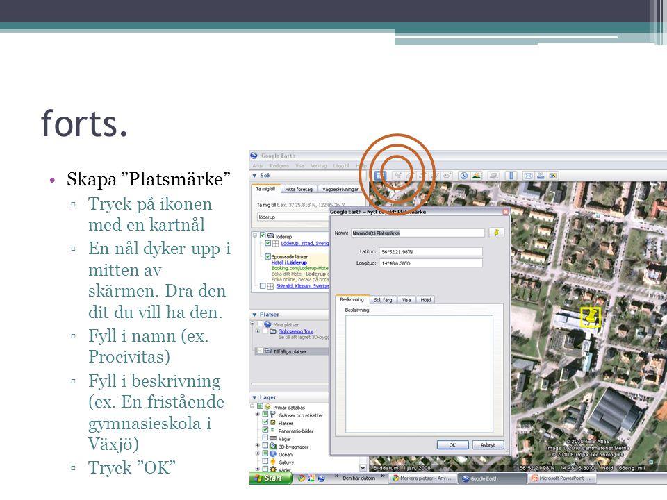 forts.Skapa Platsmärke ▫Tryck på ikonen med en kartnål ▫En nål dyker upp i mitten av skärmen.