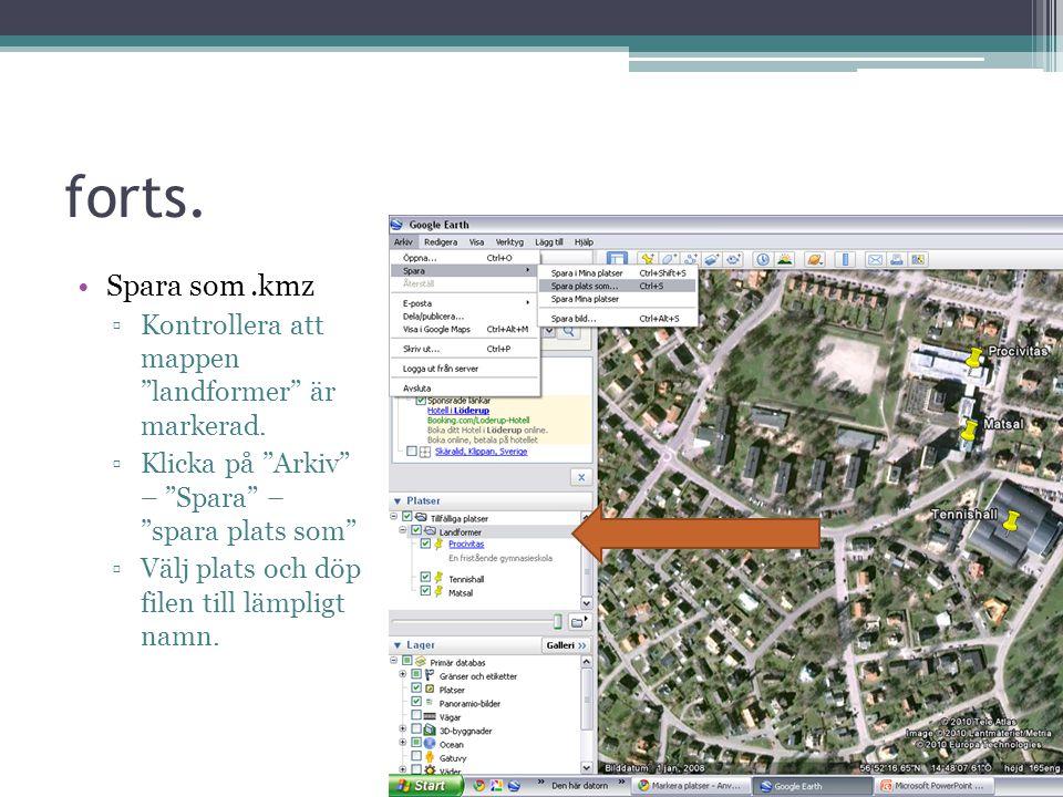 """forts. Spara som.kmz ▫Kontrollera att mappen """"landformer"""" är markerad. ▫Klicka på """"Arkiv"""" – """"Spara"""" – """"spara plats som"""" ▫Välj plats och döp filen till"""