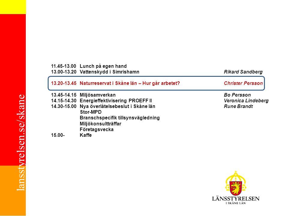 lansstyrelsen.se/skane 11.45-13.00Lunch på egen hand 13.00-13.20Vattenskydd i SimrishamnRikard Sandberg 13.20-13.45Naturreservat i Skåne län – Hur går