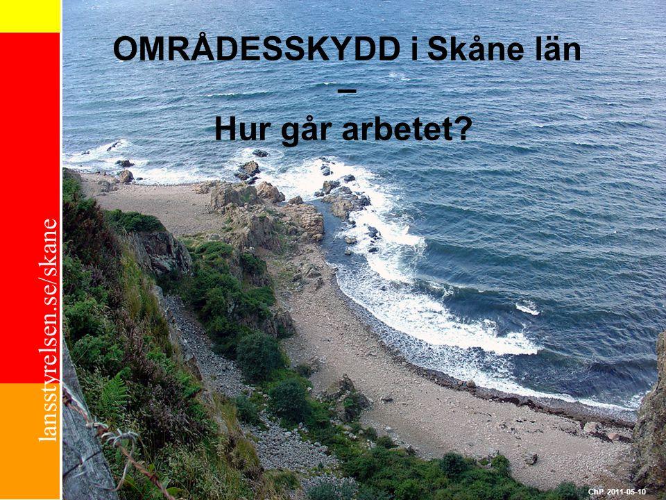 lansstyrelsen.se/skane OMRÅDESSKYDD i Skåne län – Hur går arbetet? ChP 2011-05-10