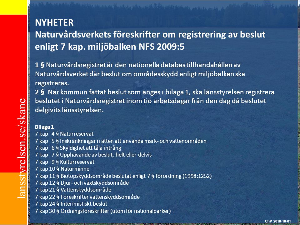 NYHETER Naturvårdsverkets föreskrifter om registrering av beslut enligt 7 kap. miljöbalken NFS 2009:5 1 § Naturvårdsregistret är den nationella databa