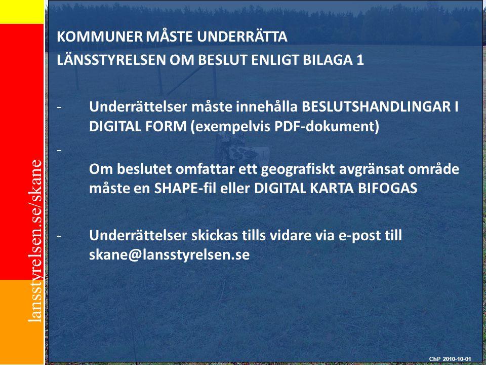 lansstyrelsen.se/skane KOMMUNER MÅSTE UNDERRÄTTA LÄNSSTYRELSEN OM BESLUT ENLIGT BILAGA 1 -Underrättelser måste innehålla BESLUTSHANDLINGAR I DIGITAL F
