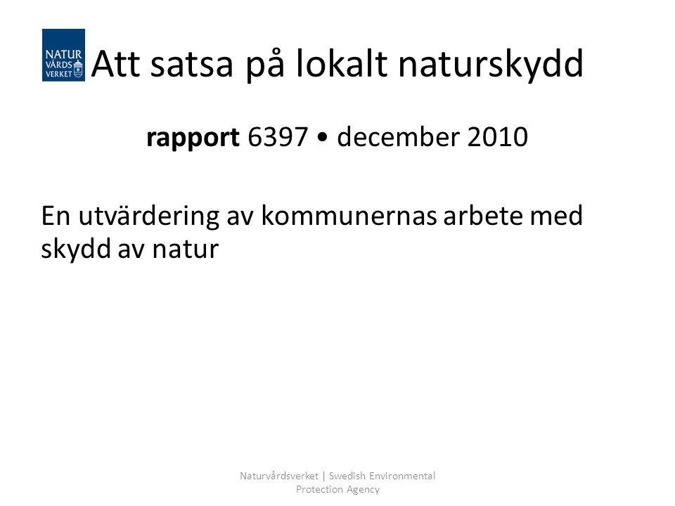 Naturvårdsverket | Swedish Environmental Protection Agency Att satsa på lokalt naturskydd rapport 6397 december 2010 En utvärdering av kommunernas arb