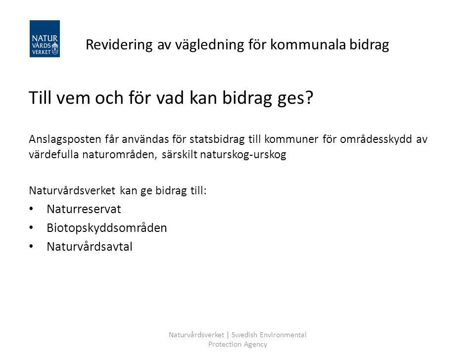 Naturvårdsverket | Swedish Environmental Protection Agency Revidering av vägledning för kommunala bidrag Till vem och för vad kan bidrag ges? Anslagsp