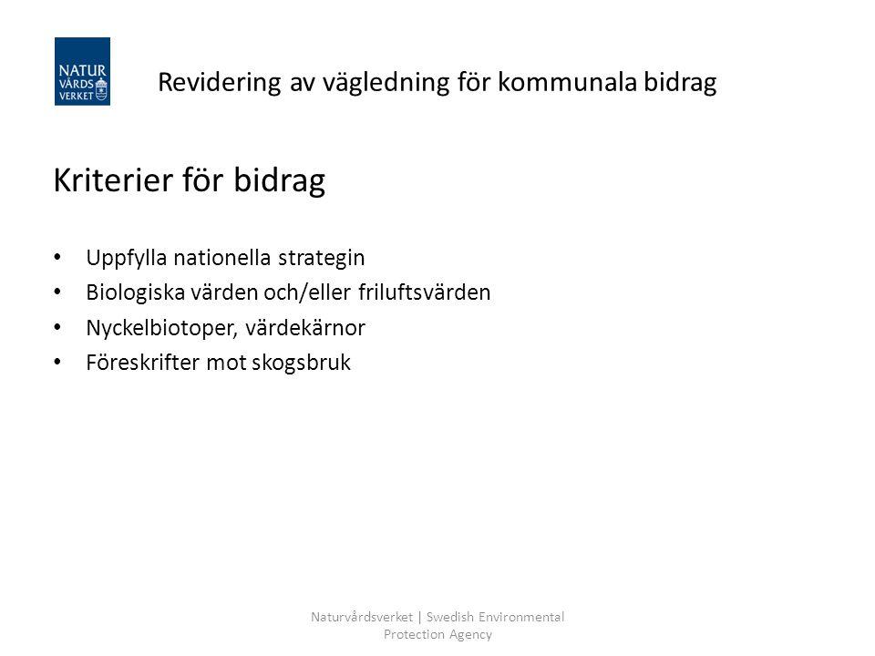 Naturvårdsverket | Swedish Environmental Protection Agency Revidering av vägledning för kommunala bidrag Kriterier för bidrag Uppfylla nationella stra